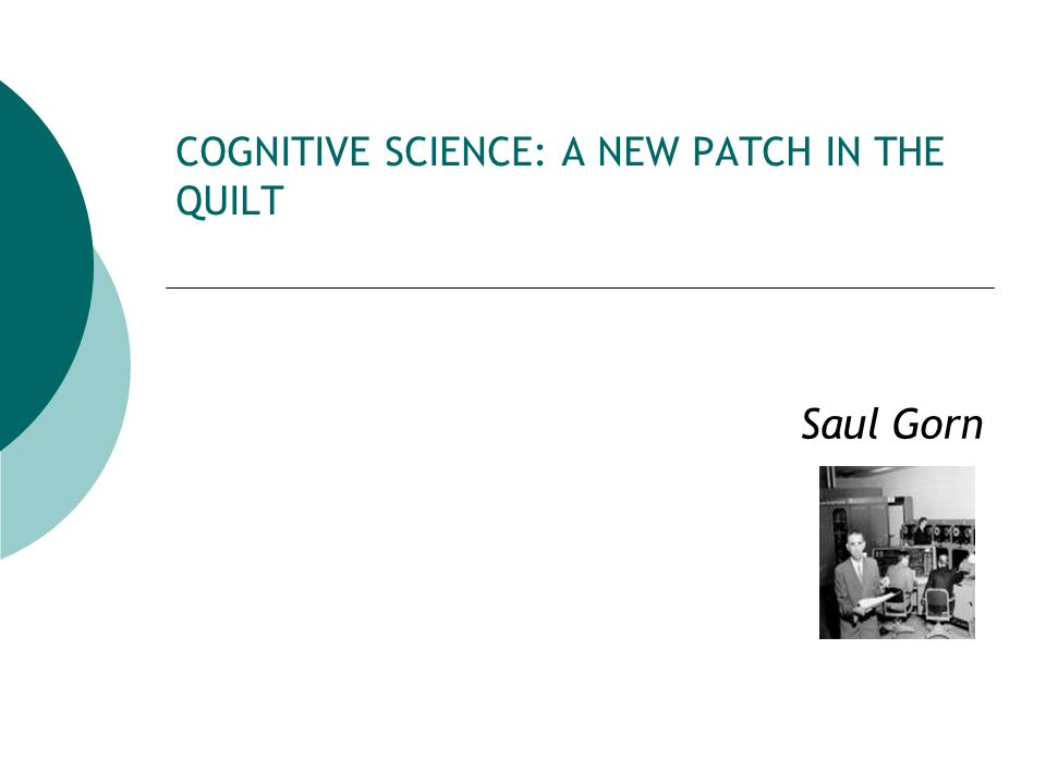 COGNITIVE SCIENCE: A NEW PATCH IN THE QUILT