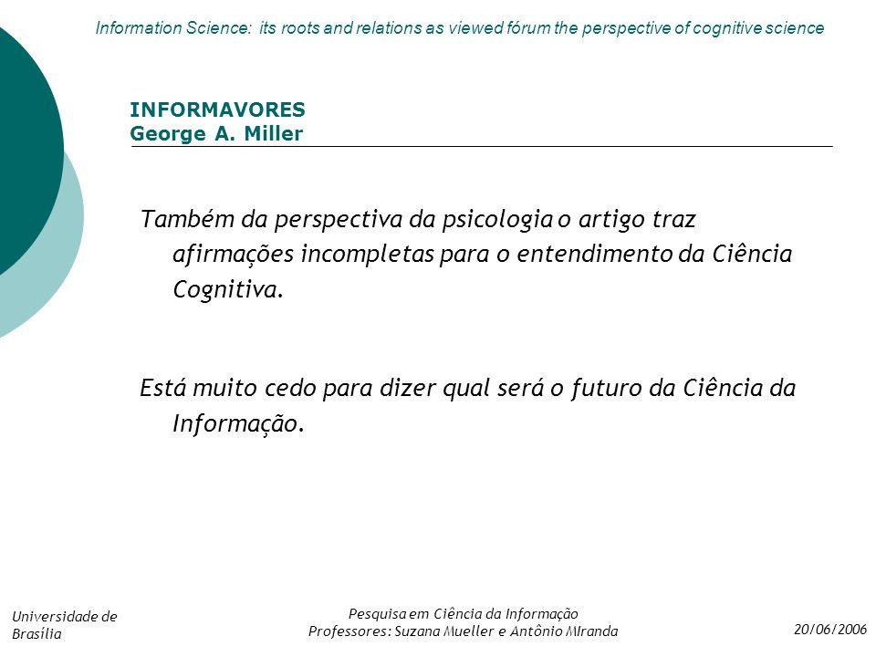 INFORMAVORES George A. Miller. Também da perspectiva da psicologia o artigo traz afirmações incompletas para o entendimento da Ciência Cognitiva.