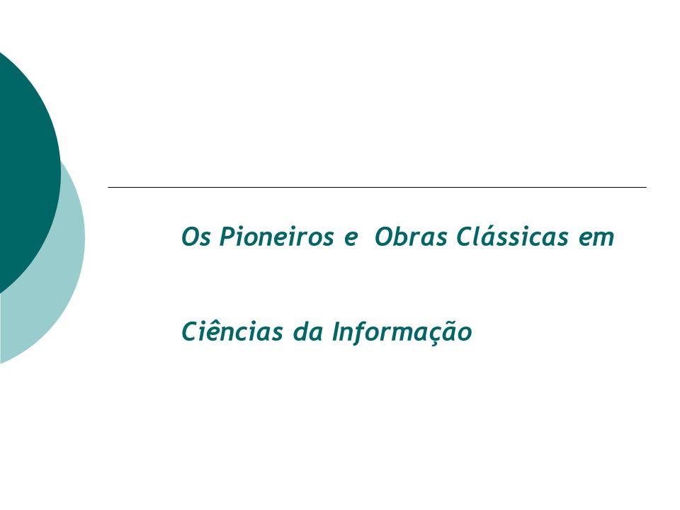 Os Pioneiros e Obras Clássicas em Ciências da Informação