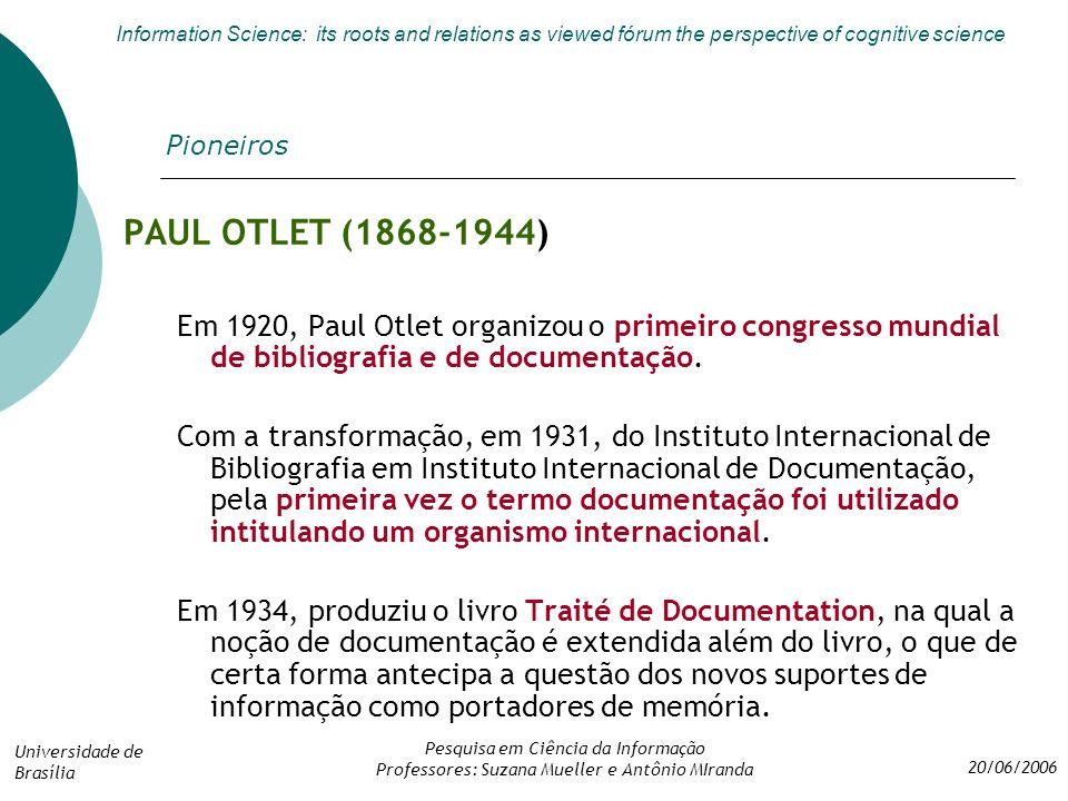 Pioneiros PAUL OTLET (1868-1944) Em 1920, Paul Otlet organizou o primeiro congresso mundial de bibliografia e de documentação.