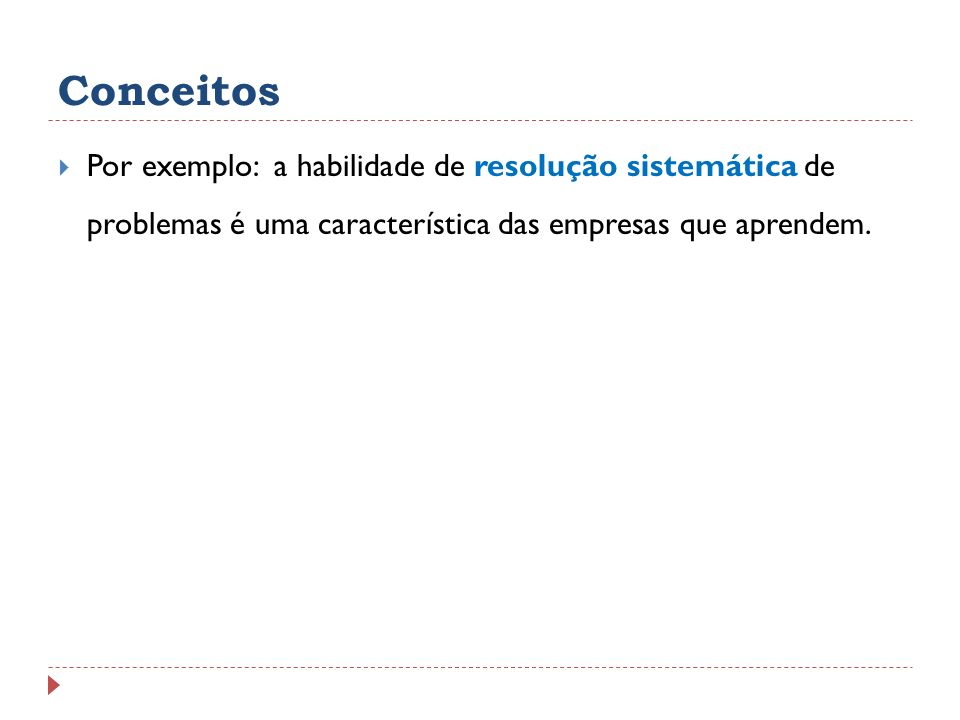 ConceitosPor exemplo: a habilidade de resolução sistemática de problemas é uma característica das empresas que aprendem.
