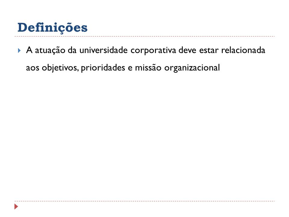 DefiniçõesA atuação da universidade corporativa deve estar relacionada aos objetivos, prioridades e missão organizacional.