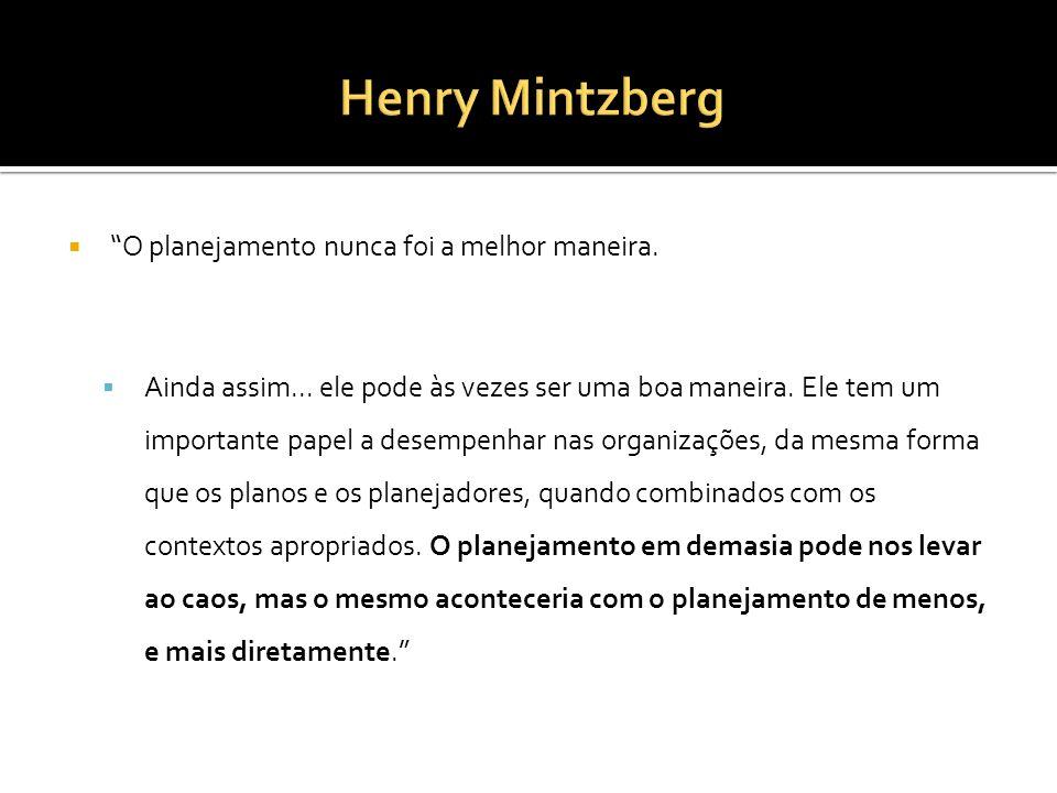 Henry Mintzberg O planejamento nunca foi a melhor maneira.
