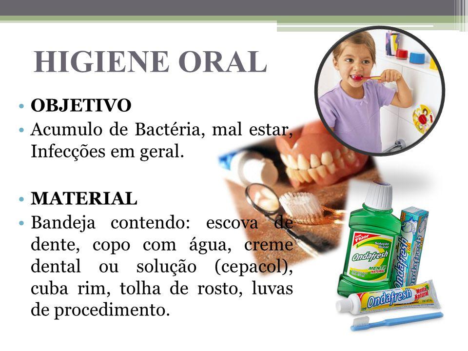 HIGIENE ORAL OBJETIVO. Acumulo de Bactéria, mal estar, Infecções em geral. MATERIAL.
