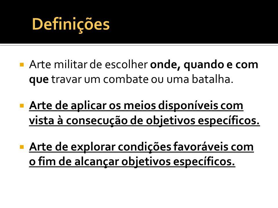 DefiniçõesArte militar de escolher onde, quando e com que travar um combate ou uma batalha.