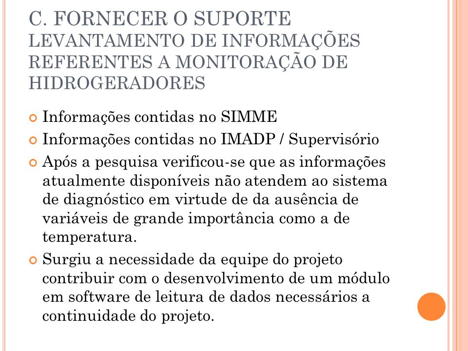 C. FORNECER O SUPORTE LEVANTAMENTO DE INFORMAÇÕES REFERENTES A MONITORAÇÃO DE HIDROGERADORES