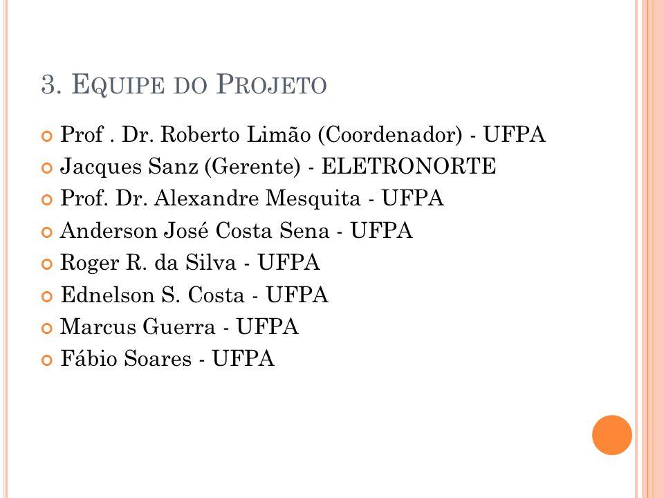 3. Equipe do Projeto Prof . Dr. Roberto Limão (Coordenador) - UFPA