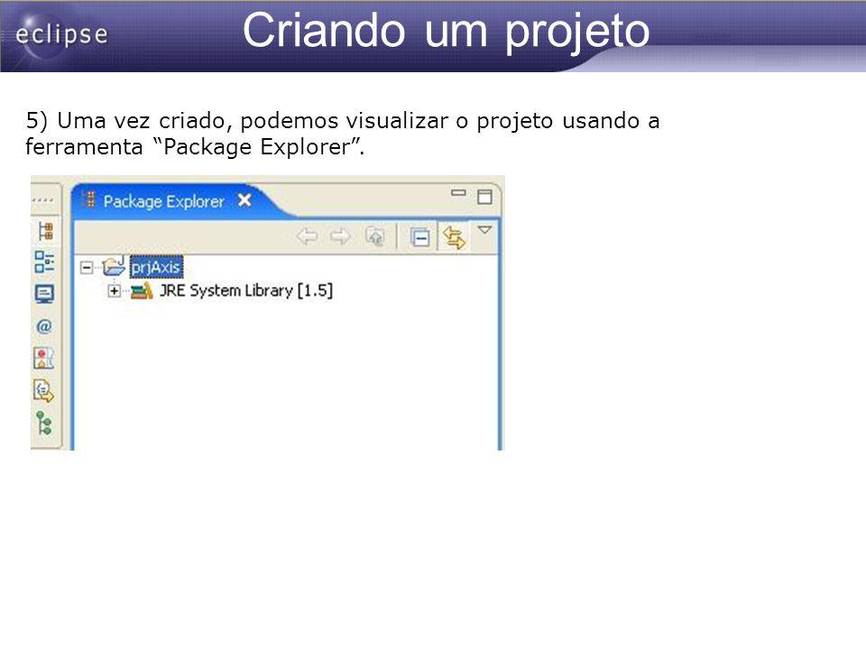 Criando um projeto 5) Uma vez criado, podemos visualizar o projeto usando a ferramenta Package Explorer .