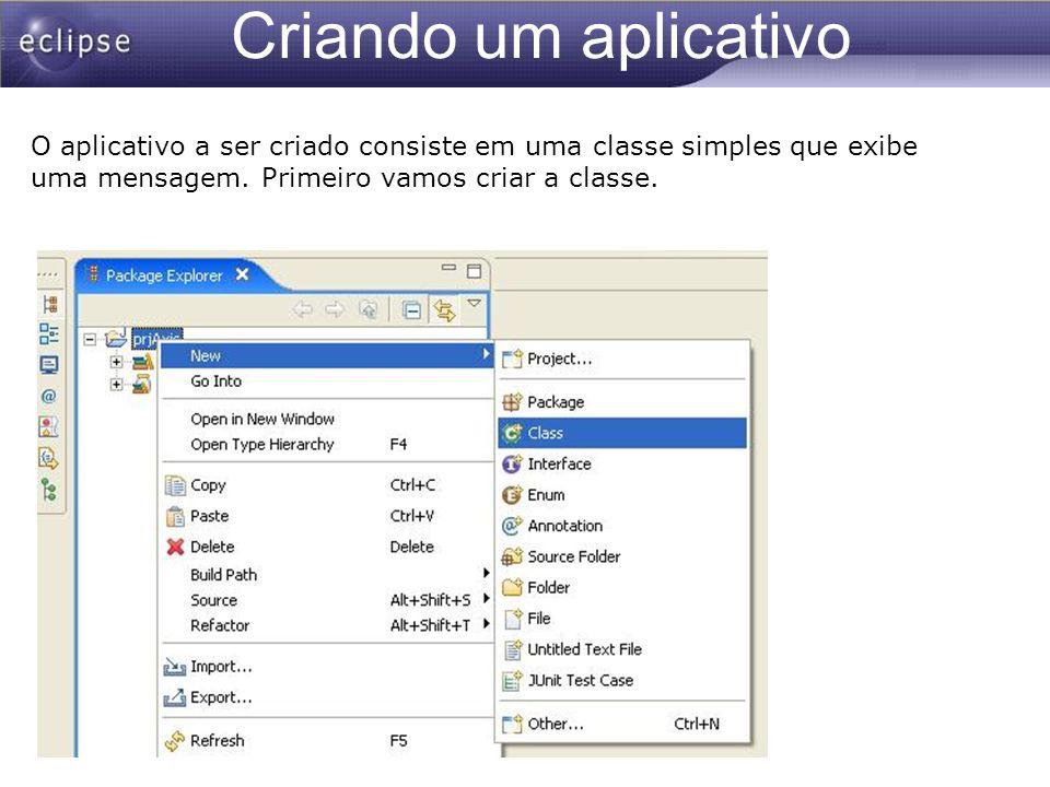 Criando um aplicativo O aplicativo a ser criado consiste em uma classe simples que exibe uma mensagem.