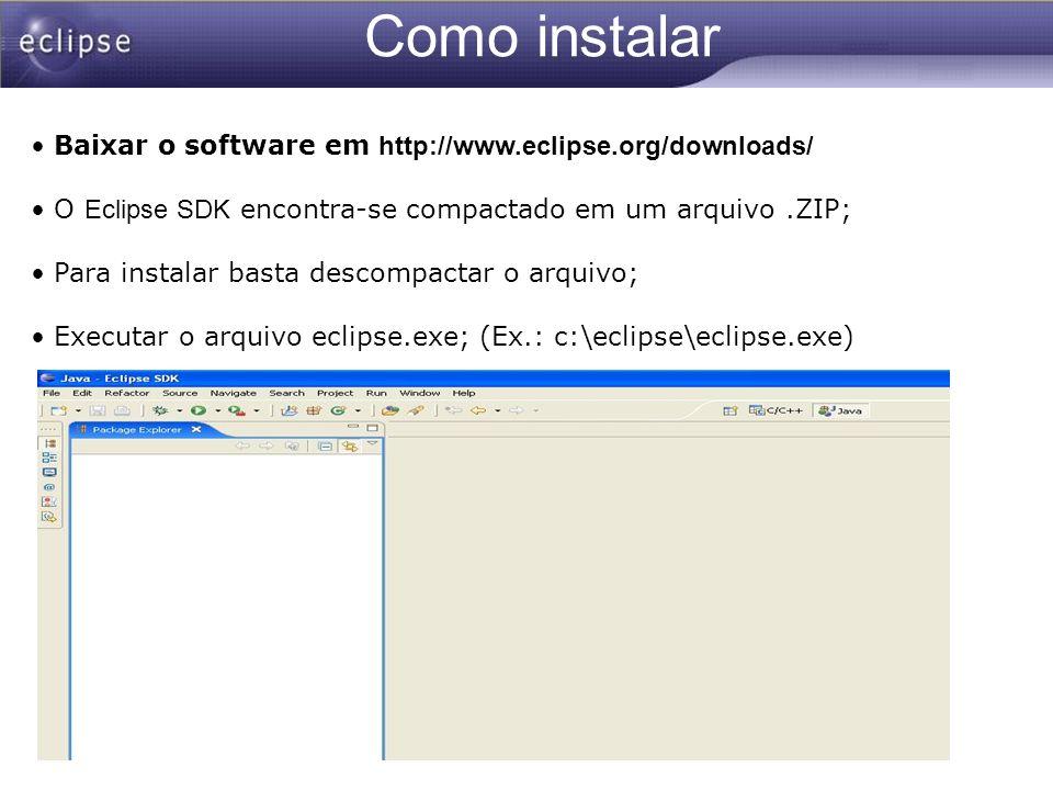 Como instalar Baixar o software em http://www.eclipse.org/downloads/