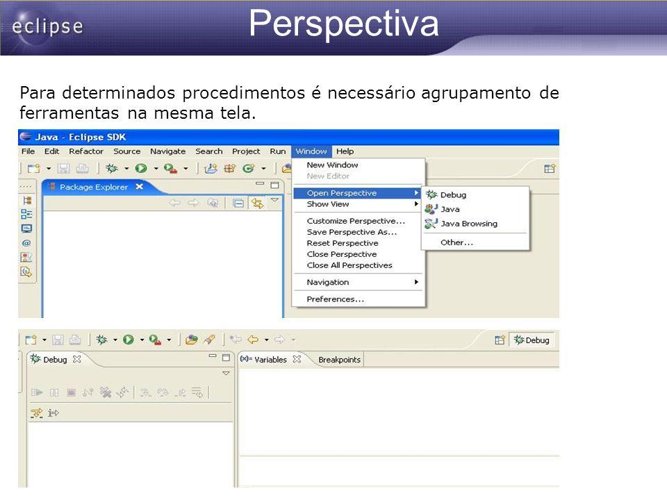 Perspectiva Para determinados procedimentos é necessário agrupamento de ferramentas na mesma tela.