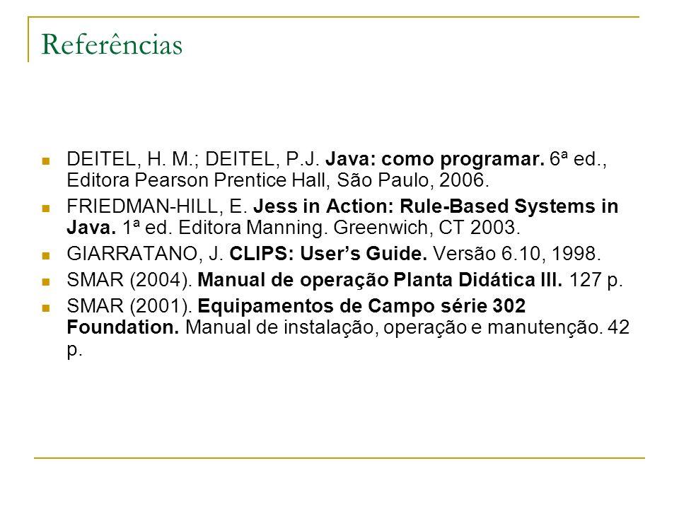 Referências DEITEL, H. M.; DEITEL, P.J. Java: como programar. 6ª ed., Editora Pearson Prentice Hall, São Paulo, 2006.