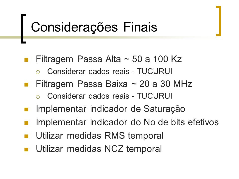 Considerações Finais Filtragem Passa Alta ~ 50 a 100 Kz