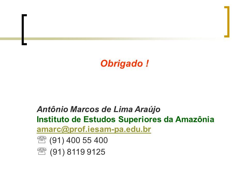 Obrigado ! Antônio Marcos de Lima Araújo. Instituto de Estudos Superiores da Amazônia. amarc@prof.iesam-pa.edu.br.