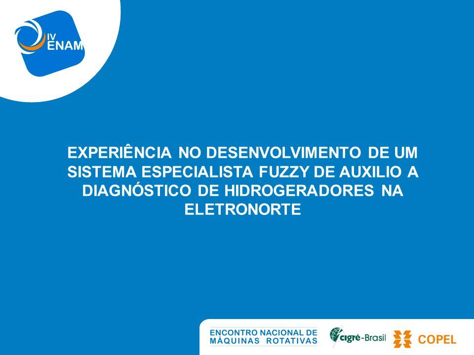EXPERIÊNCIA NO DESENVOLVIMENTO DE UM SISTEMA ESPECIALISTA FUZZY DE AUXILIO A DIAGNÓSTICO DE HIDROGERADORES NA ELETRONORTE