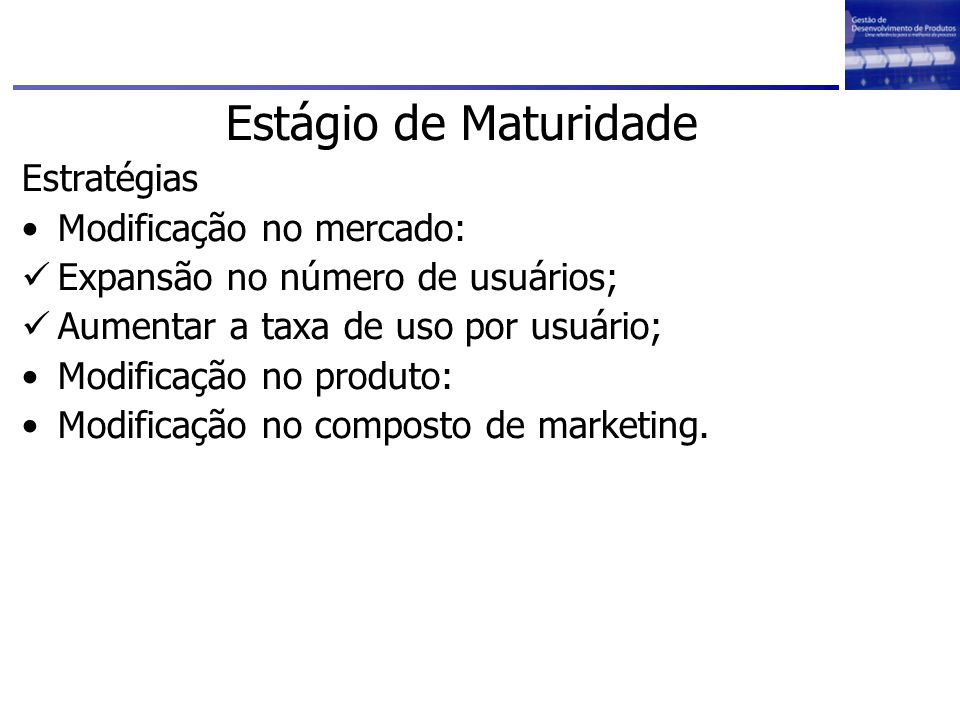 Estágio de Maturidade Estratégias Modificação no mercado: