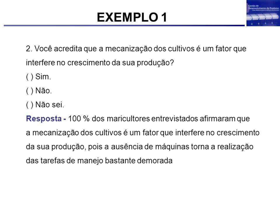EXEMPLO 1 2. Você acredita que a mecanização dos cultivos é um fator que interfere no crescimento da sua produção