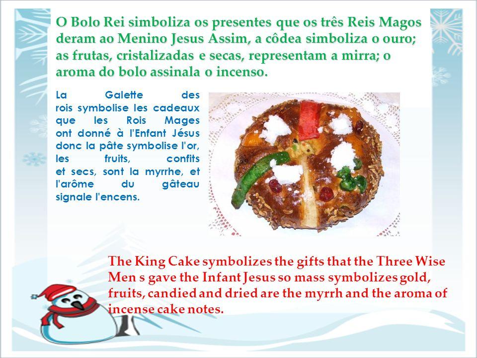 O Bolo Rei simboliza os presentes que os três Reis Magos deram ao Menino Jesus Assim, a côdea simboliza o ouro; as frutas, cristalizadas e secas, representam a mirra; o aroma do bolo assinala o incenso.