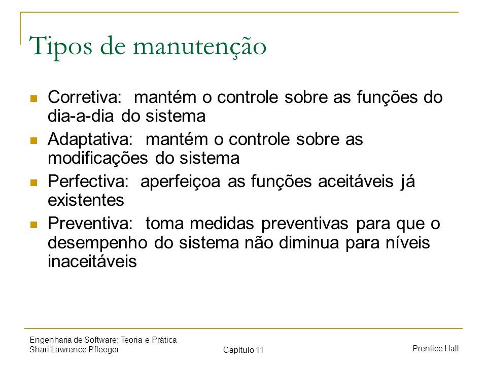 Tipos de manutenção Corretiva: mantém o controle sobre as funções do dia-a-dia do sistema.
