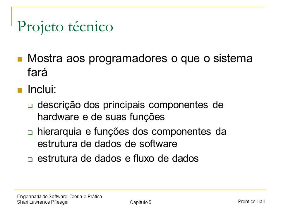 Projeto técnico Mostra aos programadores o que o sistema fará Inclui:
