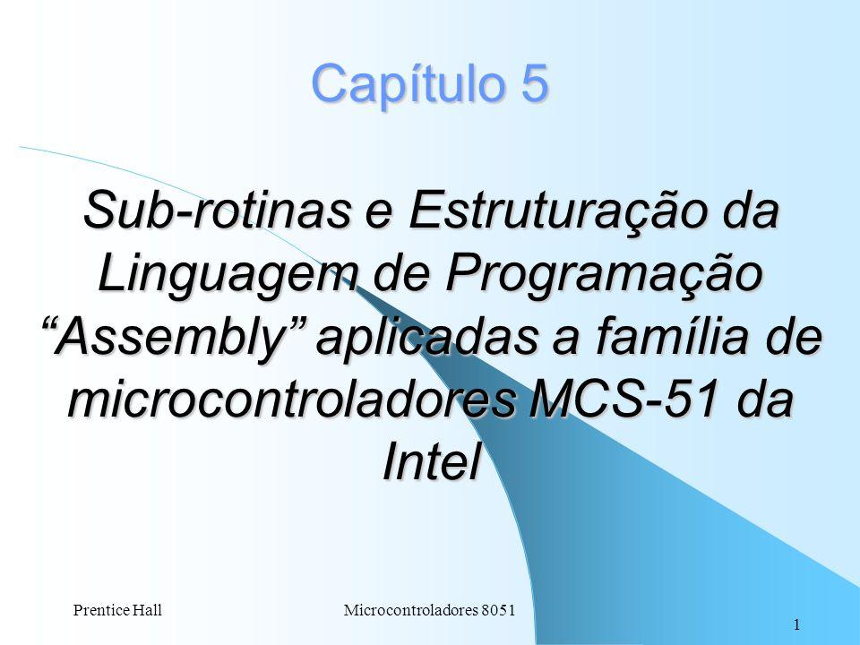 Capítulo 5 Sub-rotinas e Estruturação da Linguagem de Programação Assembly aplicadas a família de microcontroladores MCS-51 da Intel