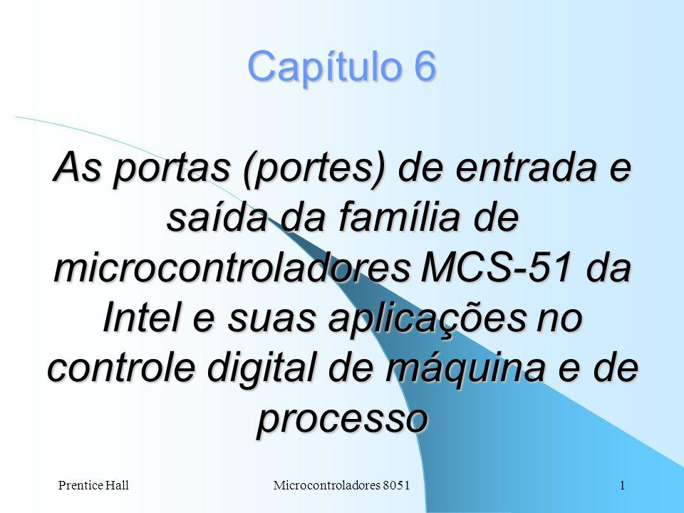 Capítulo 6 As portas (portes) de entrada e saída da família de microcontroladores MCS-51 da Intel e suas aplicações no controle digital de máquina e de processo