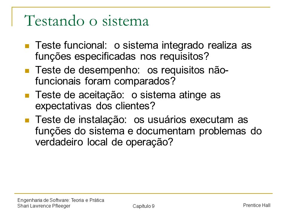 Testando o sistema Teste funcional: o sistema integrado realiza as funções especificadas nos requisitos