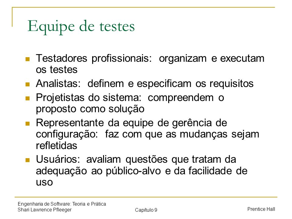 Equipe de testes Testadores profissionais: organizam e executam os testes. Analistas: definem e especificam os requisitos.