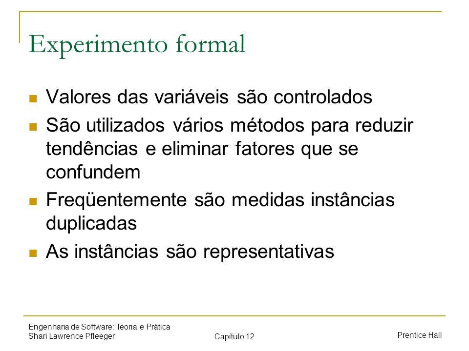 Experimento formal Valores das variáveis são controlados