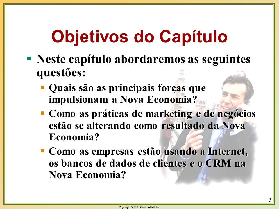 Objetivos do Capítulo Neste capítulo abordaremos as seguintes questões: Quais são as principais forças que impulsionam a Nova Economia