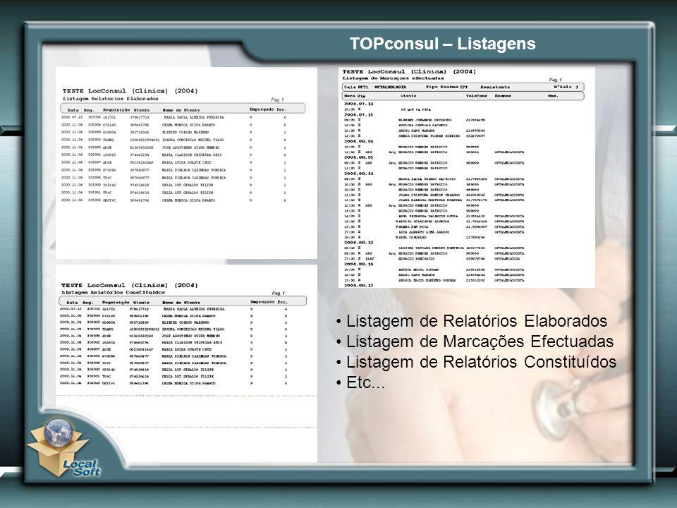 TOPconsul – Listagens Listagem de Relatórios Elaborados. Listagem de Marcações Efectuadas. Listagem de Relatórios Constituídos.
