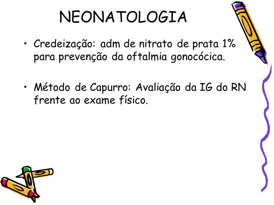 NEONATOLOGIA Credeização: adm de nitrato de prata 1% para prevenção da oftalmia gonocócica.