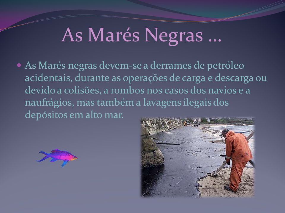 As Marés Negras …