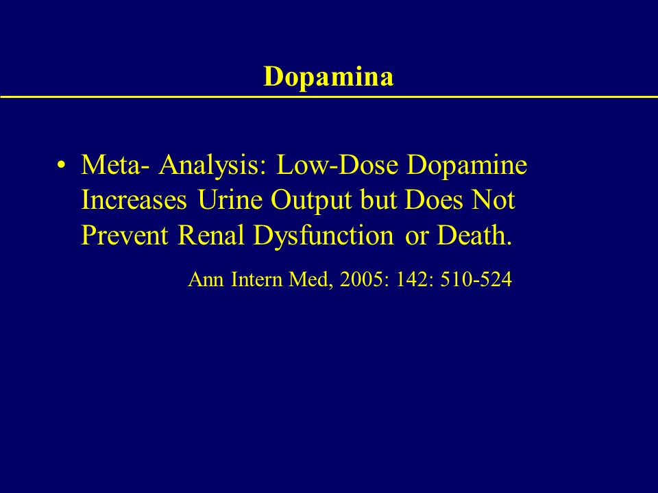 Dopamina Meta- Analysis: Low-Dose Dopamine Increases Urine Output but Does Not Prevent Renal Dysfunction or Death.