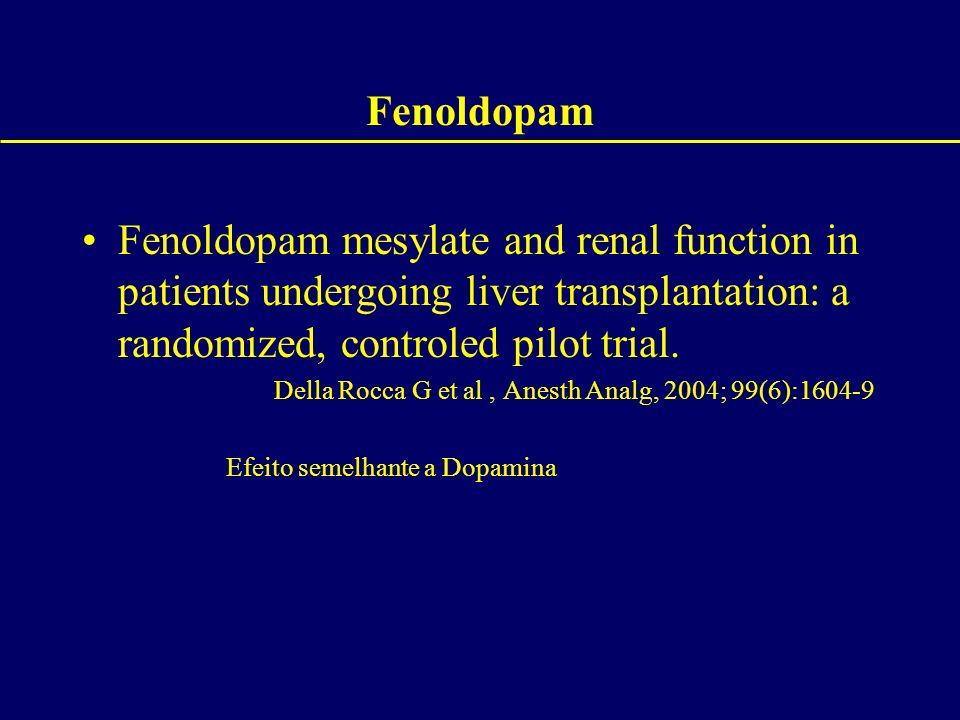 Fenoldopam Fenoldopam mesylate and renal function in patients undergoing liver transplantation: a randomized, controled pilot trial.