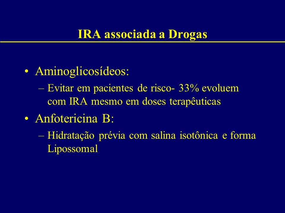 IRA associada a Drogas Aminoglicosídeos: Anfotericina B: