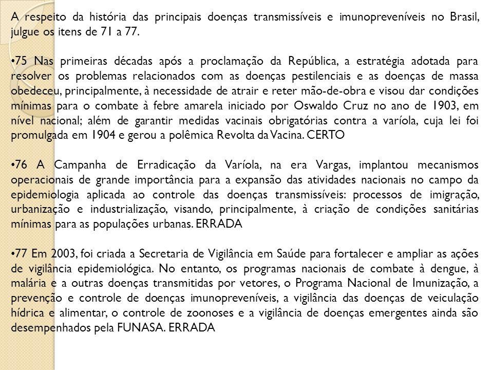 A respeito da história das principais doenças transmissíveis e imunopreveníveis no Brasil, julgue os itens de 71 a 77.