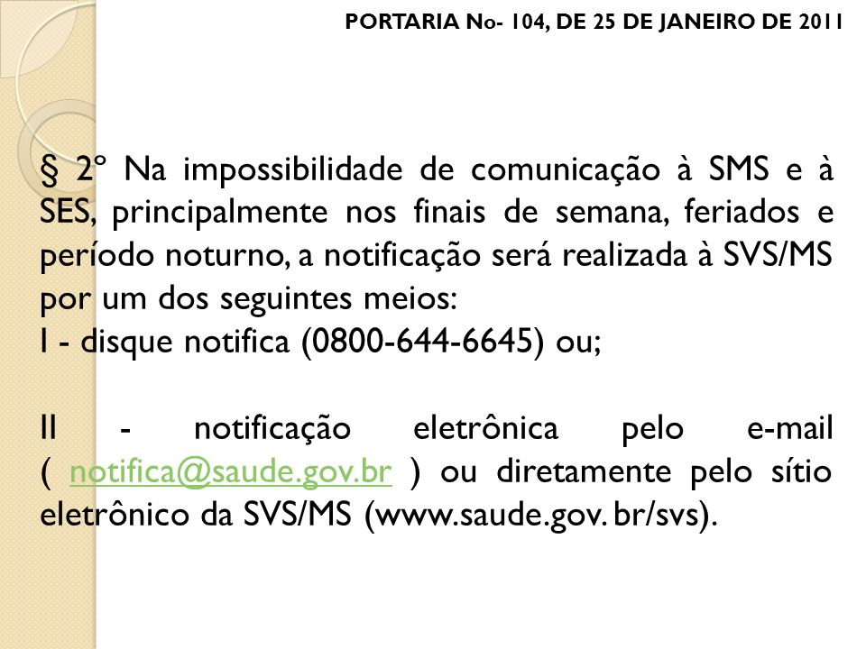 I - disque notifica (0800-644-6645) ou;
