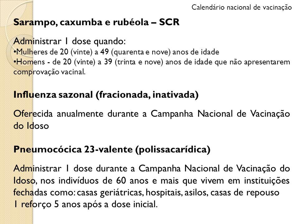 Sarampo, caxumba e rubéola – SCR Administrar 1 dose quando: