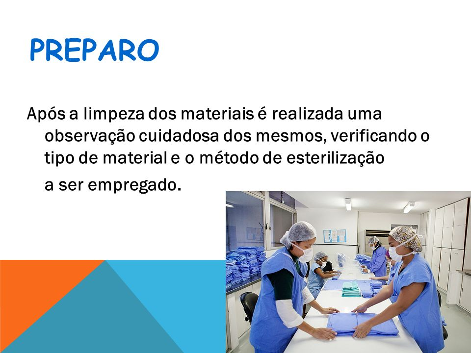 PreparoApós a limpeza dos materiais é realizada uma observação cuidadosa dos mesmos, verificando o tipo de material e o método de esterilização.