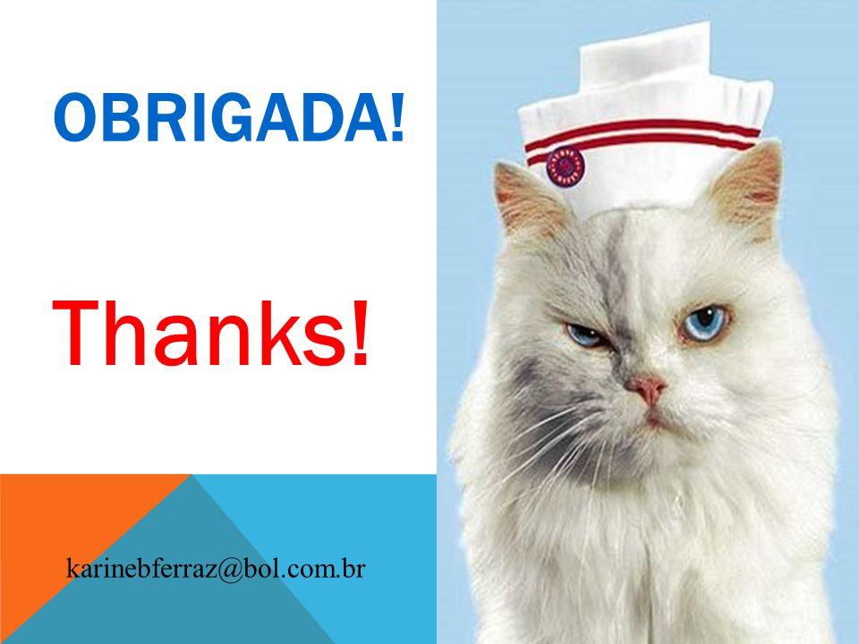 OBRIGADA! Thanks! karinebferraz@bol.com.br