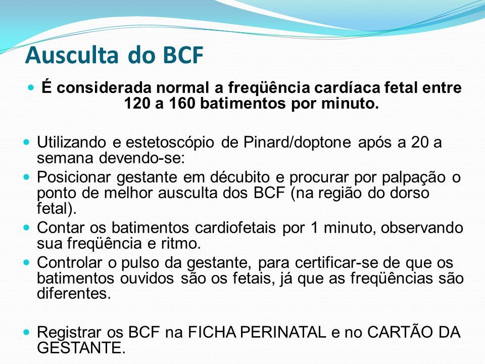 Ausculta do BCF É considerada normal a freqüência cardíaca fetal entre 120 a 160 batimentos por minuto.