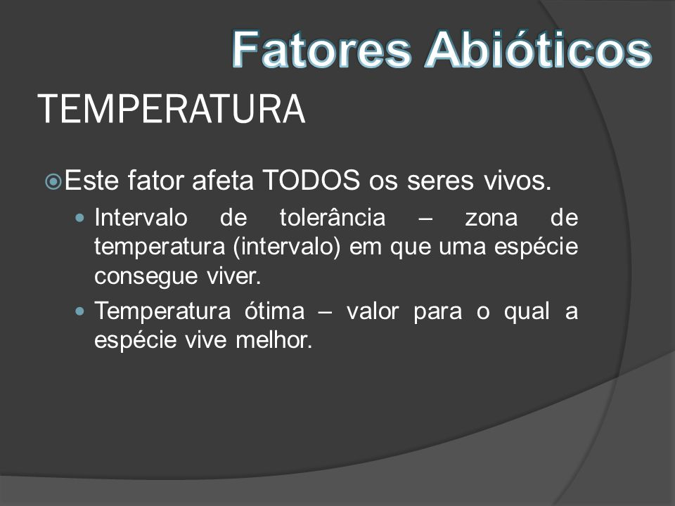 Fatores Abióticos TEMPERATURA Este fator afeta TODOS os seres vivos.