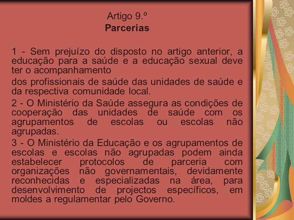 Artigo 9.º Parcerias. 1 - Sem prejuízo do disposto no artigo anterior, a educação para a saúde e a educação sexual deve ter o acompanhamento.