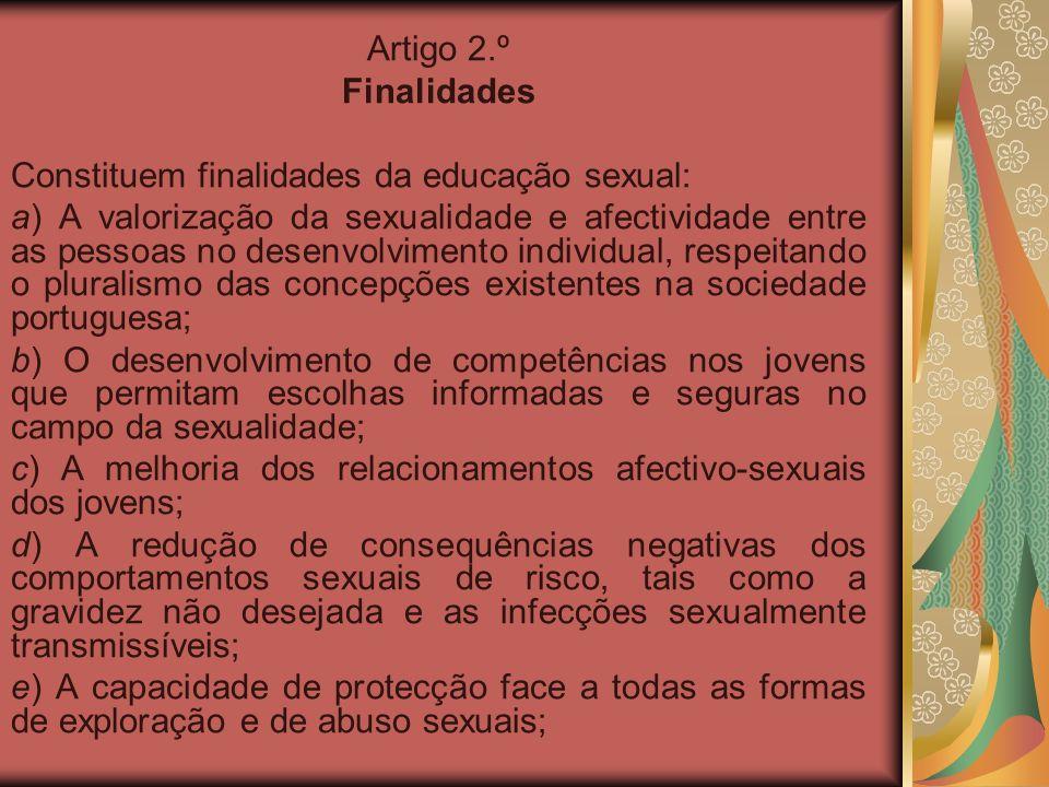 Artigo 2.º Finalidades. Constituem finalidades da educação sexual: