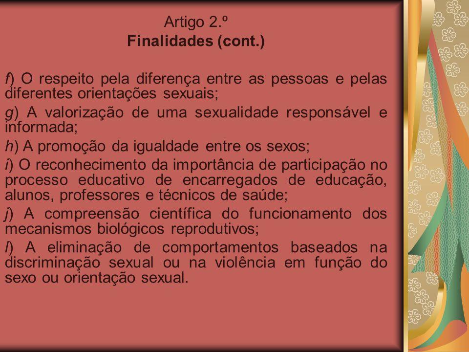 Artigo 2.º Finalidades (cont.) f) O respeito pela diferença entre as pessoas e pelas diferentes orientações sexuais;