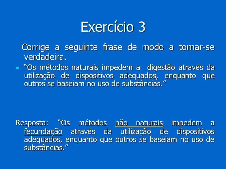 Exercício 3 Corrige a seguinte frase de modo a tornar-se verdadeira.