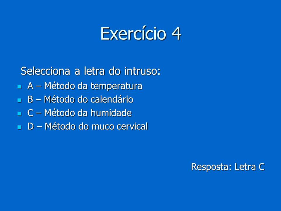 Exercício 4 Selecciona a letra do intruso: A – Método da temperatura