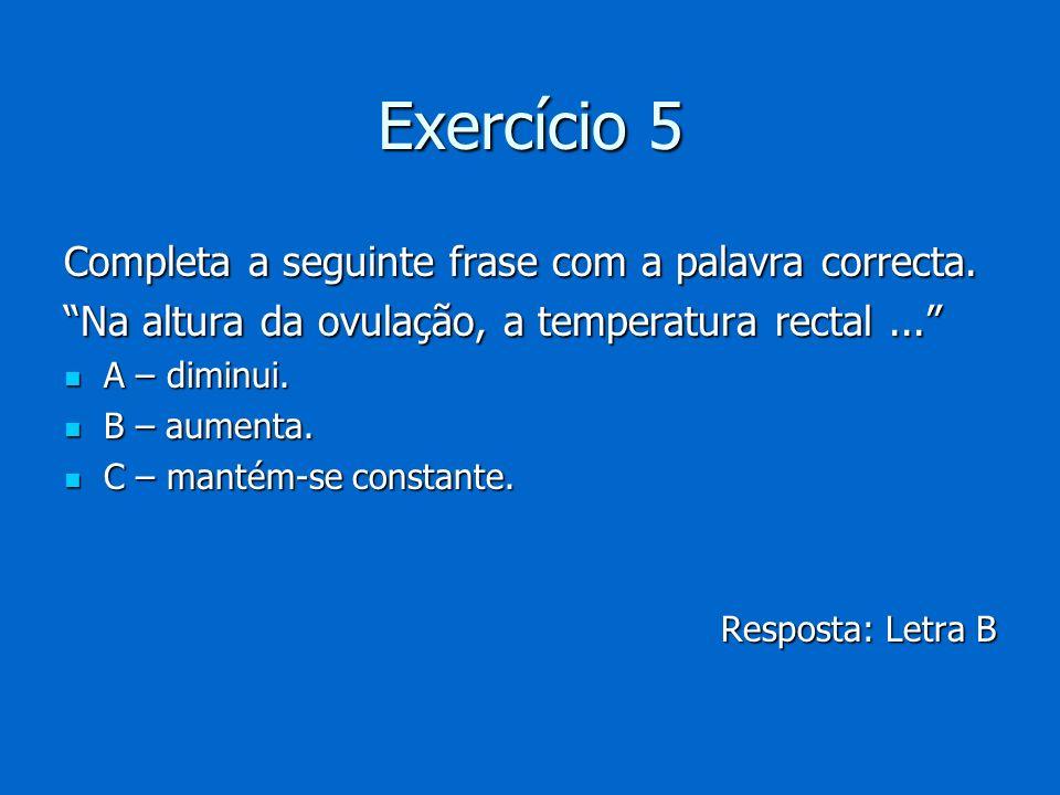 Exercício 5 Completa a seguinte frase com a palavra correcta.