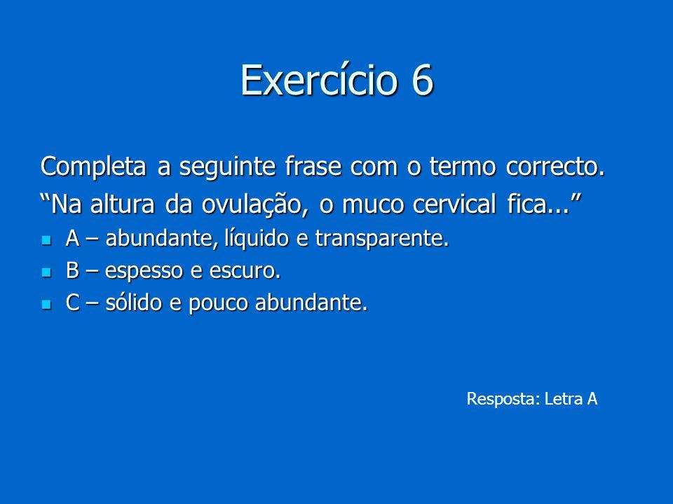 Exercício 6 Completa a seguinte frase com o termo correcto.